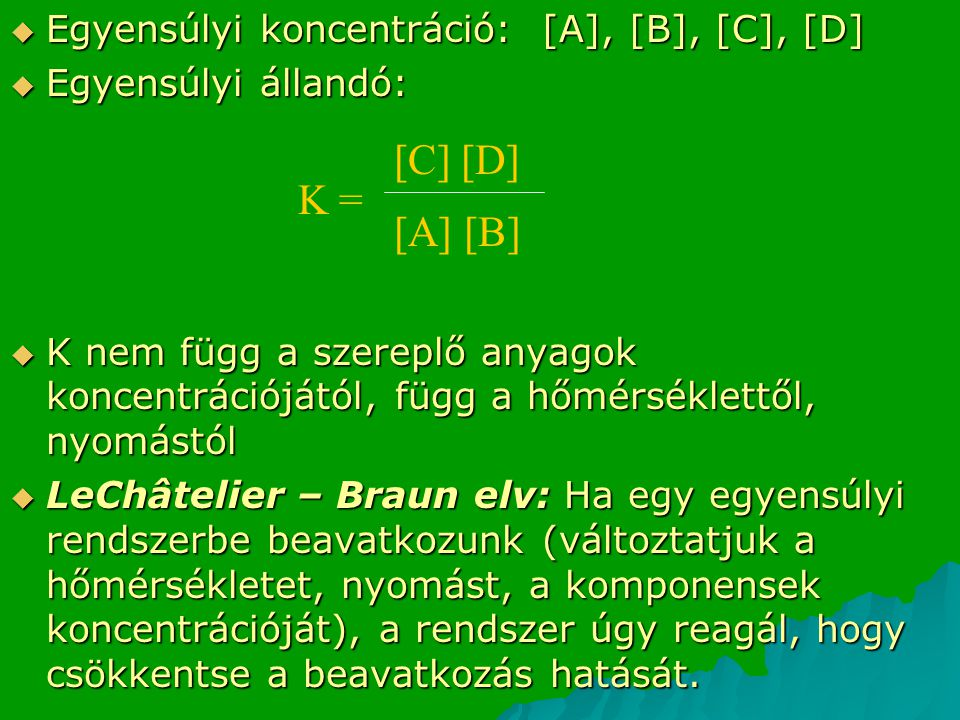 [C] [D] K = [A] [B] Egyensúlyi koncentráció: [A], [B], [C], [D]